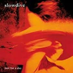 SLOWDIVE - JUST FOR A DAY -HQ-