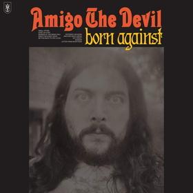 AMIGO THE DEVIL - BORN AGAINST -HQ-