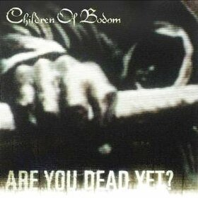 CHILDREN OF BODOM - ARE YOU DEAD YET ?