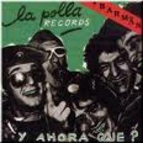 POLLA RECORDS - Y AHORA QUE? + BARMAN