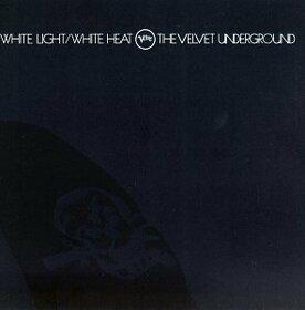 VELVET UNDERGROUND - WHITE LIGHT/WHITE HEAT
