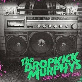 DROPKICK MURPHYS - TURN UP THAT DIAL -HQ-