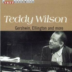 WILSON, TEDDY - GERSHWIN ELLINGTON AND MORE