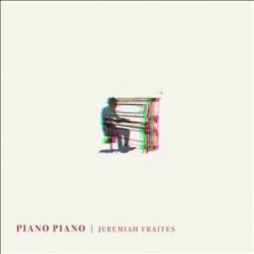 FRAITES, JEREMIAH - PIANO PIANO