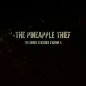 PINEAPPLE THIEF - SOORD SESSIONS VOLUME 4