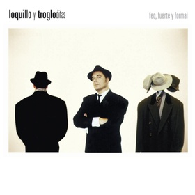 LOQUILLO Y LOS TROGLODITAS - FEO, FUERTE Y FORMAL
