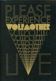 WOLFMOTHER - PLEASE EXPERIENCE...LIVE