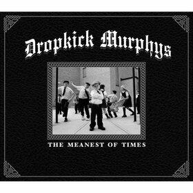 DROPKICK MURPHYS - MEANEST OF TIMES