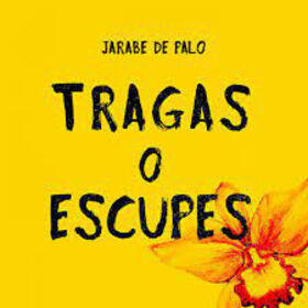 JARABE DE PALO - TRAGAS O ESCUPES