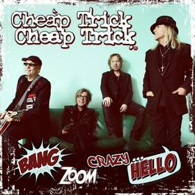 CHEAP TRICK - BANG ZOOM CRAZY...HELLO