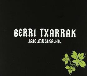 BERRI TXARRAK - JAIO.MUSIKA.HIL