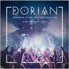DORIAN - ARENAL SOUND: 10 AÑOS EN 1 DIA + DVD