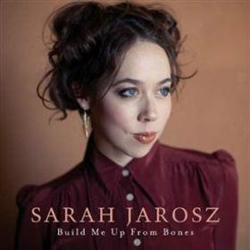 JAROSZ, SARAH - BUILD ME UP FROM BONES