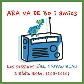 ARA VA DE BO - SESSIONS D'EL GRIPAU BLAU A RADIO ESTEL 2011-2020