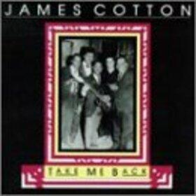 COTTON, JAMES - TAKE ME BACK