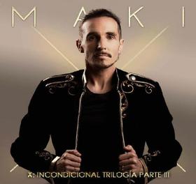 MAKI - X: INCONDICIONAL -TRILOGIA PARTE III