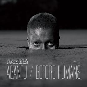 BLK JKS - ABANTU / BEFORE HUMANS -HQ-