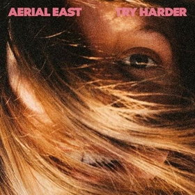 AERIAL EAST - TRY HARDER -LTD-