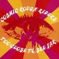 COSMIC ROUGH RIDERS - TOO CLOSE TO SEE FAR