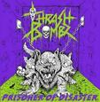 THRASH BOMBZ - PRISONER OF DISASTER
