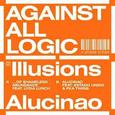 AGAINST ALL LOGIC - ILLUSIONS OF SHAMELESS ABUNDANCE/ALUCINAO (Disco Vinilo 12')