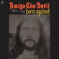 AMIGO THE DEVIL - BORN AGAINST (Compact Disc)