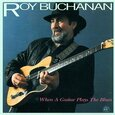 BUCHANAN, ROY - WHEN A GUITAR PLAYS THE B (Compact Disc)