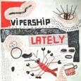 VIPERSHIP - LATELY (Compact Disc)