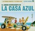 LA CASA AZUL - EL SONIDO EFERVESCENTE DE (Compact Disc)