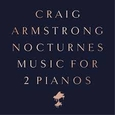 ARMSTRONG, CRAIG - NOCTURNES: MUSIC FOR TWO PIANOS (Compact Disc)