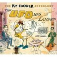 COODER, RY - ANTHOLOGY: THE UFO HAS LANDED (Compact Disc)