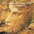 MCKENNITT, LOREENA - TO DRIVE THE COLD WINTER AWAY