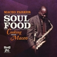 PARKER, MACEO - SOUL FOOD:COOKING WITH MACEO (Compact Disc)