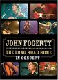 FOGERTY, JOHN - LONG ROAD HOME - IN CONCERT (Digital Video -DVD-)