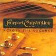 FAIRPORT CONVENTION - ACROSS THE DECADES-24 TR. (Compact Disc)