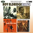 ELDRIDGE, ROY - THREE CLASSIC ALBUMS +