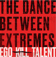 EGO KILL TALENT - DANCE BETWEEN EXTREMES -DIGI- (Compact Disc)