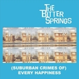 BITTER SPRINGS - (SUBURBAN CRIMES OF) EVERY HEPPINESS (Disco Vinilo LP)