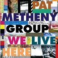 METHENY, PAT - WE LIVE HERE              (Compact Disc)