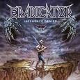 ERADICATOR - INFLUENCE DENIED (Compact Disc)