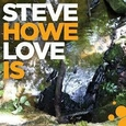 HOWE, STEVE - LOVE IS
