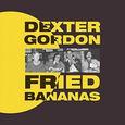 GORDON, DEXTER - FRIED BANANAS (Compact Disc)