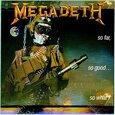 MEGADETH - SO FAR SO GOOD SO WHAT (Compact Disc)