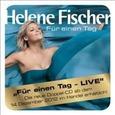 FISCHER, HELENE - FUR EINEN TAG -LIVE- (Compact Disc)