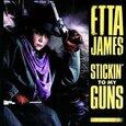 JAMES, ETTA - STICKIN' TO MY GUNS       (Compact Disc)