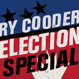 COODER, RY - ELECTION SPECIAL (Compact Disc)
