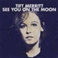 MERRITT, TIFT - SEE YOU ON THE MOON (Compact Disc)