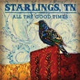 STARLINGS, TN - ALL THE GOOD TIMES (Disco Vinilo LP)