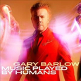 BARLOW, GARY - MUSIC PLAYED BY HUMANS -DELUXE-