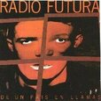 RADIO FUTURA - DE UN PAIS EN LLAMAS